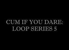 KawaiiKid - Cum If You Dare: Loop Series 5